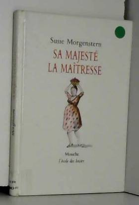 Susie Morgenstern - Sa Majesté la maîtresse