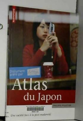 Philippe Pelletier, Donatien Cassan et Carine... - Atlas du Japon : Une société face à la post-modernité