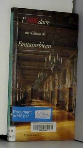 Nicolas Barbier - L'ABCdaire du château de Fontainebleau