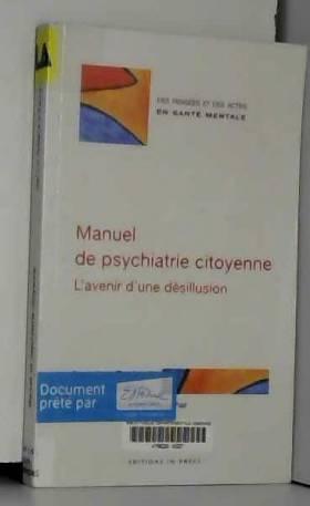Jean-Luc Roelandt psychiatre, Patrice Desmons... - Manuel de psychiatrie citoyenne : L'Avenir d'une désillusion