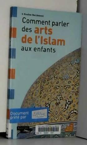 Rosène Declémenti - Comment parler des arts de l'Islam aux enfants