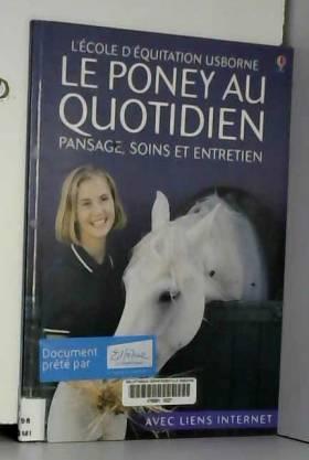 Lucy Smith, Mikki Rain et Véronique Dreyfus - Le poney au quotidien : Pansage, soins et entretien