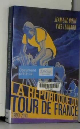 Jean-Luc Boeuf et Yves Léonard - La République du Tour de France, 1903-2003