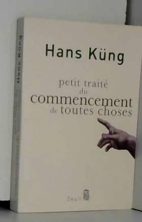 Hans Kung - Petit Traité du commencement de toutes choses