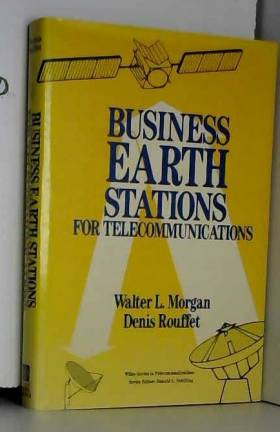 Walter L. Morgan et Denis Rouffet - Business Earth Stations for Telecommunications