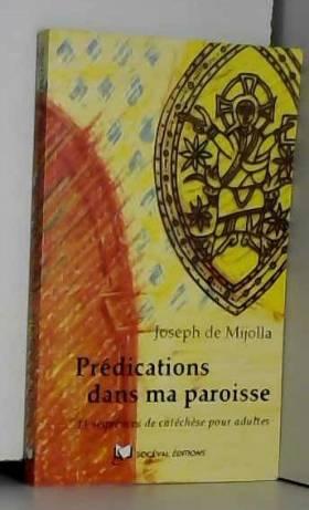Joseph de Mijolla - Prédications dans ma paroisse : 11 séquences de catéchèse pour adultes
