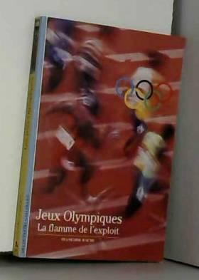 Françoise Hache - Jeux Olympiques: La flamme de l'exploit