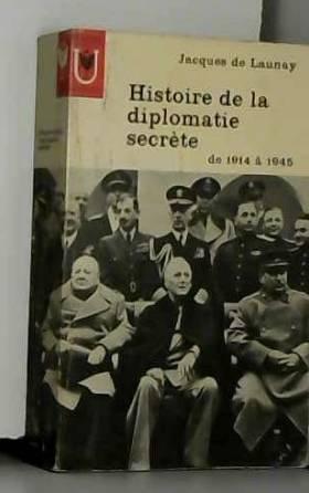 Jacques Forment de Launay - Histoire de la diplomatie secrète : De 1914 à 1945