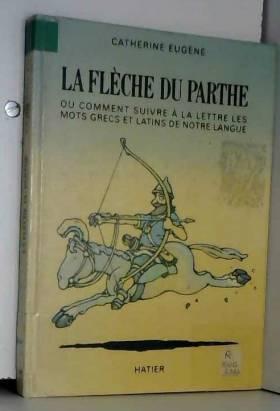 La flèche du Parthe, ou,...