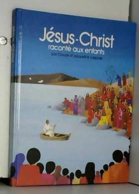 Jésus Christ raconté aux...