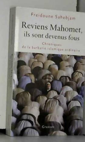 Freidoune Sahebjam - Reviens Mahomet, ils sont devenus fous : Chroniques de la barbarie islamique ordinaire
