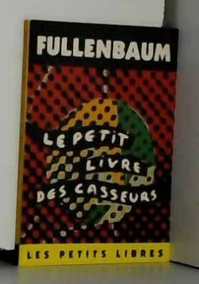 Max Fullenbaum - Le petit livre des casseurs