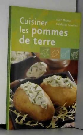 Aleth Thomas et Stéphanie Gentilini - Cuisiner les pommes de terre