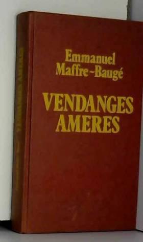 MAFFRE - BAUGE EMMANUEL - Vendanges amères