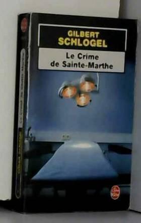 Gilbert Schlogel - Le Crime de Sainte-Marthe