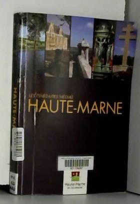 HAUTE MARNE - Les Itinéraires