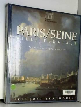 Paris/Seine. Ville fluviale...