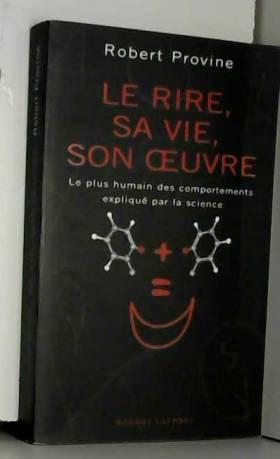 Le Rire, sa vie, son oeuvre...