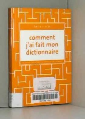 Emile Littre - Comment j'ai fait mon dictionnaire