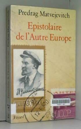 Predrag Matvejevitch - Epistolaire de l'autre Europe
