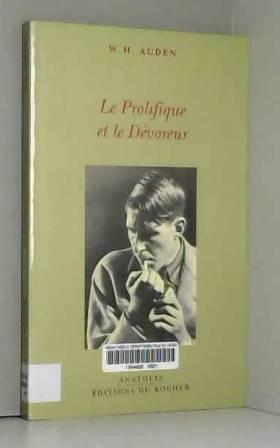 Wystan Hugh Auden et Béatrice Vierne - Le Prolifique et le Dévoreur