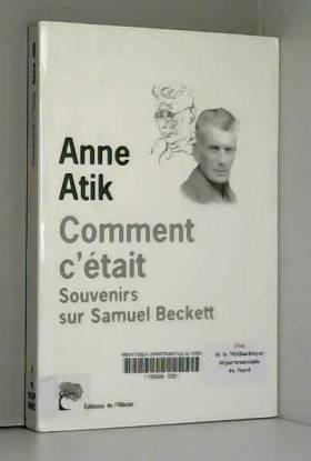 Anne Atik et Emmanuel Moses - Comment c'était : Souvenirs sur Samuel Beckett