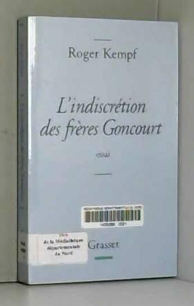 Roger Kempf - L'indiscrétion des frères Goncourt - Prix Femina de l'essai 2004