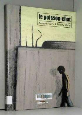 Arnaud Floc'h et Thierry Murat - Le poisson-chat