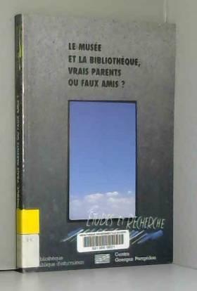 Collectif, Martine Blanc-Montmayeur, Viviane... - Le musée et la bibliothèque, vrais parents ou faux amis
