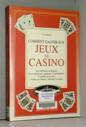 Carlo Arancio - COMMENT GAGNER AUX JEUX DE CASINO LES DIFFERENTES TECHNIQUES LES COMBINAISONS GAGNANTES