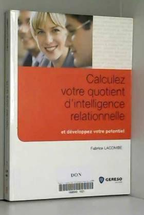 Fabrice Lacombe - Calculez votre quotient d'intelligence relationnelle et développez votre potentiel
