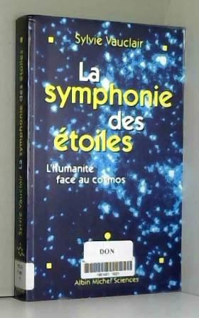 Sylvie Vauclair - La Symphonie des étoiles : L'Humanité face au cosmos