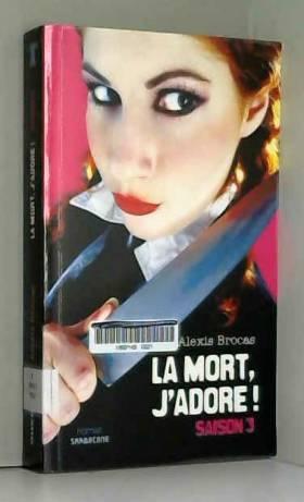 Alexis Brocas - La mort, j'adore !, Tome 3 : Arrêtez le massacre !