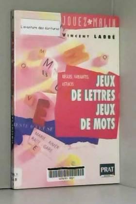 Vincent Labbé - JEUX DE LETTRES, JEUX DE MOTS. Règles, variantes, astuces