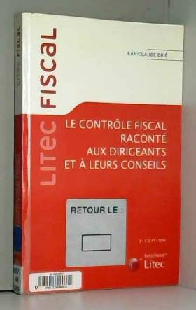 Jean-Claude Drié et Maurice Cozian - Le contrôle fiscal raconté aux dirigeants et à leurs conseils