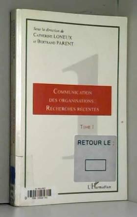 Catherine Loneux et Bertrand Parent - Communication des organisations : recherches récentes: Tome 1