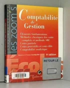 Béatrice Grandguillot et Francis Grandguillot - Comptabilité de gestion : Eléments fondamentaux, Méthodes classiques des coûts complets et...