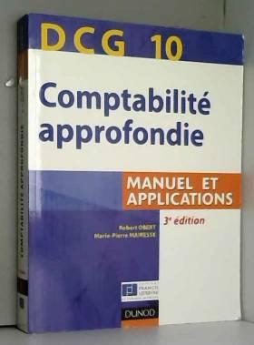 Robert Obert et Marie-Pierre Mairesse - DCG 10 : Comptabilité approfondie, Manuel et applications