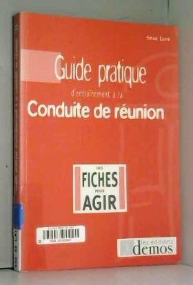 Sylvie Lainé - Guide pratique d'entraînement à la conduite de réunion