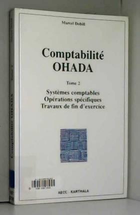 Marcel Dobill - Comptabilité OHADA : Tome 2, Systèmes comptables, opérations spécifiques, travaux de fin d'exercice