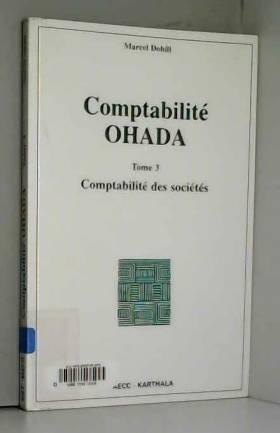 Marcel Dobill - Comptabilité OHADA : Tome 3, Comptabilité des sociétés