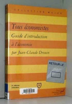 Jean-Claude Drouin - Tous économistes ! (3e éd.)