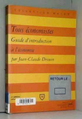 Jean-Luc Drouin - Tous économistes : Guide d'introduction à l'économie