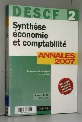 Pascal Fabre et Guy Solle - Synthèse économie et comptabilité DESCF 2 : Annales 2007