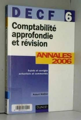 Robert Maéso - Comptabilité approfondie et révision DECF 6 : Annales 2006 corrigées commentées