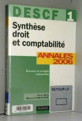 Pierre Blin et Bernard Christophe - Synthèse droit et comptabilité DESCF 1 : Annales 2006 corrigés commentés
