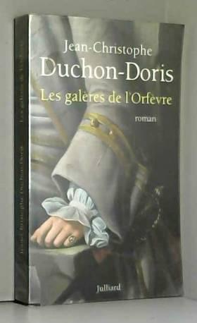 Jean-Christophe Duchon-Doris - Les galères de l'orfèvre, Marseille 1703
