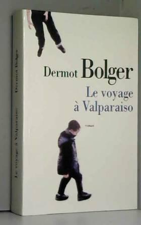 Dermot Bolger et Marie-Lise Marlière - Le voyage à Valparaiso