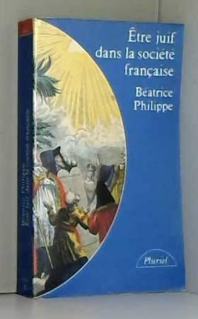 Philippe Béatrice - Être juif dans la société française