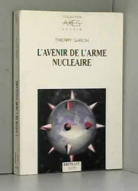 Thierry Garcin - L'avenir de l'arme nucléaire